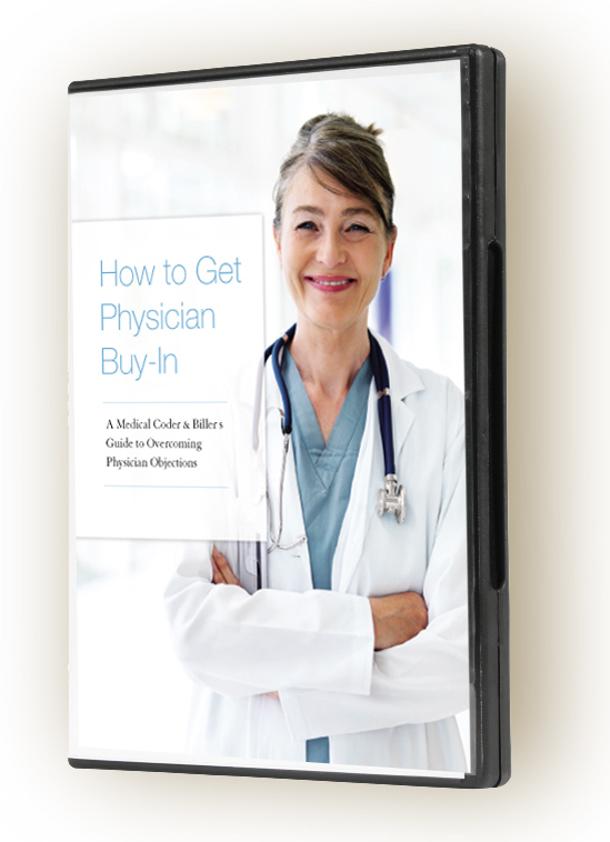 How to Get Physician Buy-In: A Medical Coder & Biller's Guide to Overcoming Physician Objections DVD